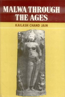 Malwa Through the Ages: From the Earliest Times to 1305 A.D.