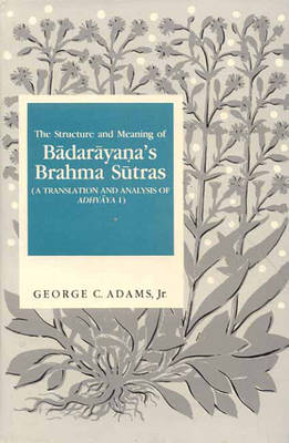 The Structure and Meaning of Badarayana's Brahma Sutra: A Translation and Analysis of Adhyaya I