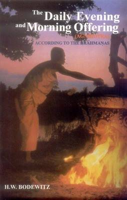 The Daily Evening and Morning Offering (Agnihotra) According to the Brahmanas