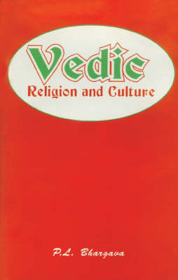 Vedic Religion and Culture: An Exposition of Distinct Facets