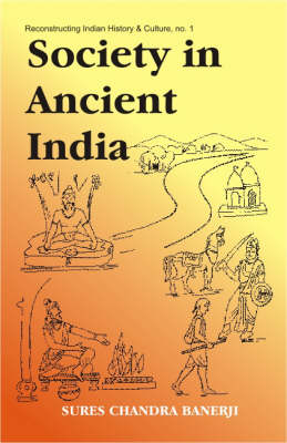 Society in Ancient India: Evolution Since the Vedic Times Based on Sanskrit, Pali, Pakrit and Other Classical Sources