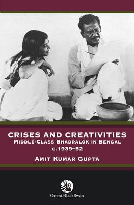 Crises and Creativities: Middle Class Bhadralock in Bengal c. 1939-52