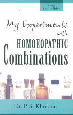 My Experiments with Homoeopathic Combinations: 6th Edition