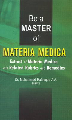 Be a Master of Materia Medica: Extract of Materia Medica with Related Rubrics & Remedies