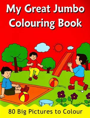 My Great Jumbo Colouring Book: 80 Big Pictures to Colour