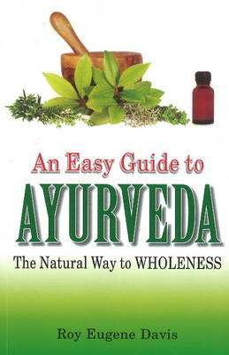 Easy Guide to Ayurveda: The Natural Way to Wholeness