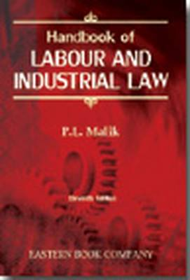 P.L. Malik's Handbook of Labour and Industrial Law