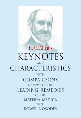 Key Notes and Characteristics with Comparisons of Some of the Leading Remedies of the Materia Medica with Nosodes