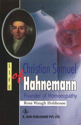 Life of Christian Samuel Hahnemann: Founder of Homoeopathy