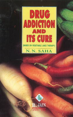 Drug Addiction & its Cure: Based on Vegetable Juice Therapy