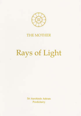 Rays of Light: Sayings of the Mother