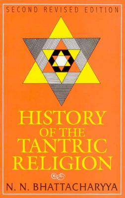 History of the Tantric Religion: An Historical, Ritualistic, and Philosophical Study