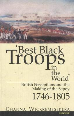 Best Black Troops in the World: British Perceptions & the Making of the Sepoy 1746-1805