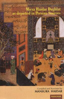 Mirza Haidar Dughlat as Depicted in Persian Sources