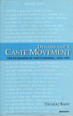 Dynamics of a Caste Movement: The Rajbansis of North Bengal 1910-1947