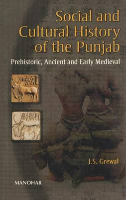Social and Cultural History of the Punjab: Prehistoric, Ancient and Early Medieval