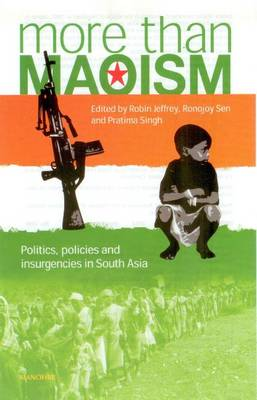 More Than Maoism: Politics, Policies, and Insurgencies in South Asia