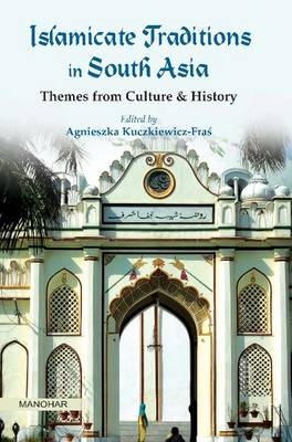 Islamicate Traditions in South Asia: Themes from Culture & History