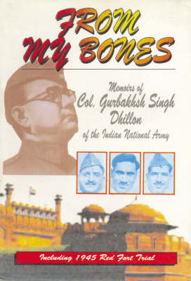 From My Bones: Memoirs of Col.Dhillon of the Indian National Army