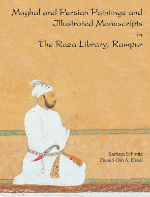Mughal and Persian Paintings and IIIustrated Manuscripts in the Raza Library