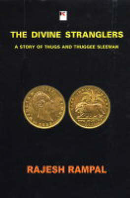 The Divine Stranglers: A Story of Thugs and Thugee Sleeman