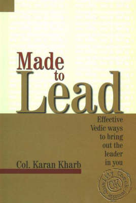 Made to Lead: Effective Vedic Ways to Bring Out the Leader in You