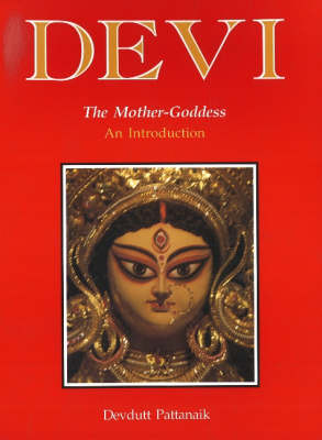 Devi: The Mother-Goddess - An Introduction