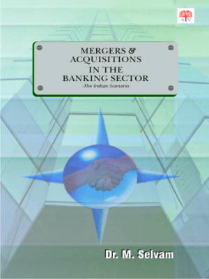 Mergers and Acquisitions in the Banking Sector: The Indian Scenario