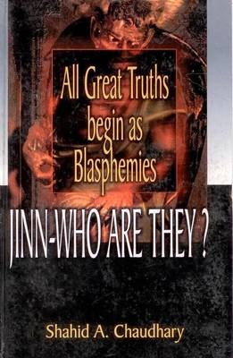 All Great Truths Begin as Blasphemies: Jinn, Who are They?