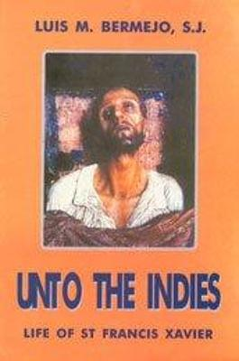 Unto the Indies: Life of St Francis Xavier