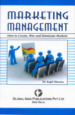 Marketing Management: How to Create, Win and Dominate Markets