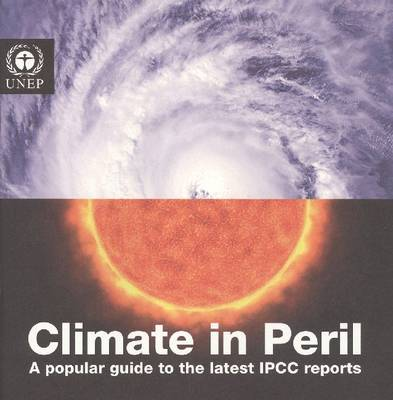 Climate in Peril: A Popular Guide to The Latest IPCC Reports