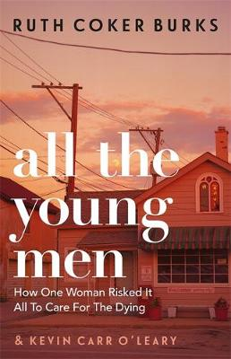 Signed Bookplate Edition - All the Young Men: How One Woman Risked It All To Care For The Dying