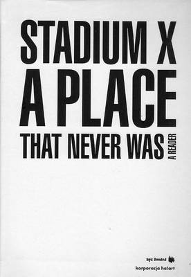 Stadium X: A Place That Never Was