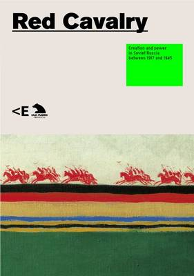 Red Cavalry: Creation and Power in Soviet Russia Between 1917 and 1945