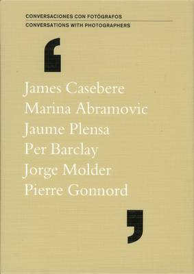 Conversations with Photographers: Casebere, Abramovic, Plensa, Barclay, Molder, Gonnord: Vol. 1-6