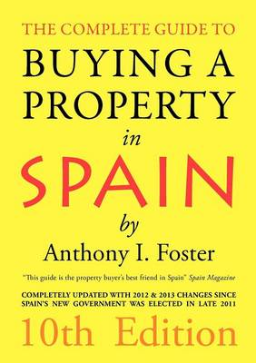 The Complete Guide to Buying a Property in Spain: 10th Edition