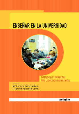 Ensenar En La Universiad. Experiencias Y Propuestas Para La Docencia Universitaria