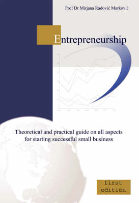 Entrepreneurship: Theoretical and Practical Guide on All Aspects for Starting Successful Small Business