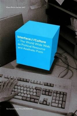 Interface://Culture: The World Wide Web as Political Resource and Aesthetic Form