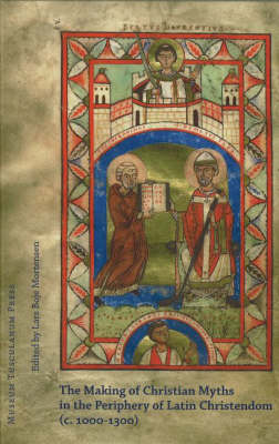 Making of Christian Myths in the Pheriphery of Latin Christendom, ca1000-1300