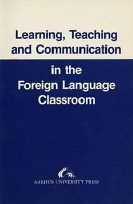 Learning, Teaching and Communication in the Foreign Language Classroom