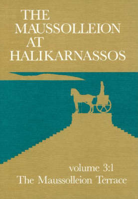 Maussolleion at Halikarnassos, Volume 3: Reports of the Danish Archaeological Expedition to Bodrum -- The Maussolleion Terrace & Accessory Structures