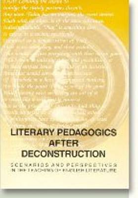 Literary Pedagogies After Deconstruction: Scenarios & Perspectives in the Teaching of English Literature