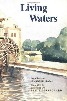 Living Waters: Scandinavian Oriental Studies. In Honour of Frede Lokkegaard