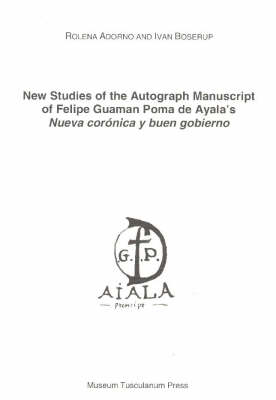 "New Studies of the Autograph Manuscript of Felipe Guaman Poma de Ayala's ""Nueva Coronica y Beun Gobierno"""