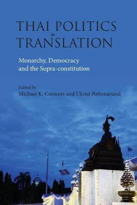 Thai Politics in Translation: Monarchy, Democracy and the Supra-constitution