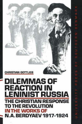 Dilemmas of Reaction in Leninist Russia: The Christian Response to the Revolution in the Works of N. A. Berdyaev, 1917-1924