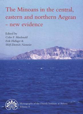 Minoans in the Central, Eastern & Northern Aegean -- New Evidence: Acts of a Minoan Seminar 22-23 January 2005 in collaboration with the Danish Institute at Athens & the German Archaeological Institute at Athens