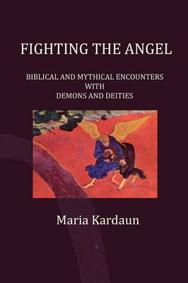 Fighting the Angel: Biblical and Mythical Encounters with Demons and Deities